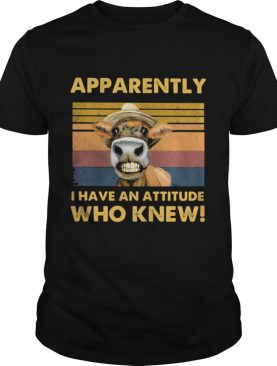 Apparently I Have An Attitude Who Knew Cow Vintage shirt