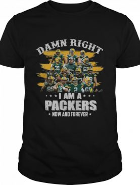 Damn Right Im A Packers Now And Forever 2021 shirt