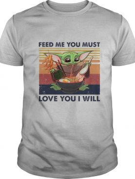 Feed Me You Must Love You I Will Yoda Eat Noodle Vintage shirt