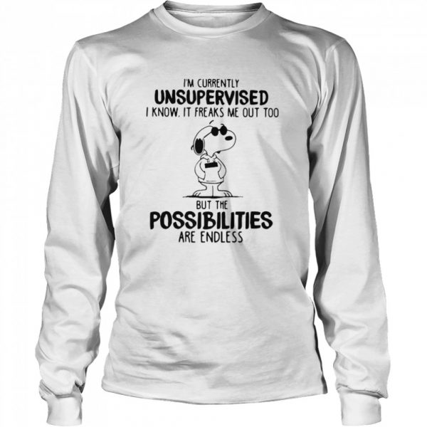 I'm Currently Unsuoervised I Know It Freaks Me Out Too But The Possibilities Are Endless Snoopy  Long Sleeved T-shirt