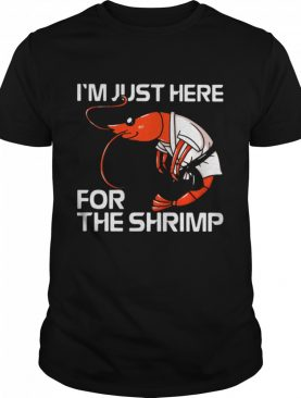 I'm Just Here For The Shrimp shirt