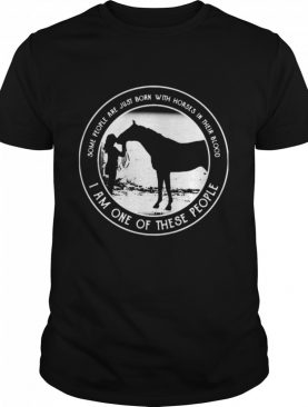 Just Born With Horses In Blood shirt