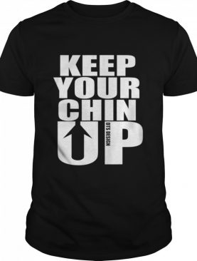 Keep Your Chin Up Positive Message shirt