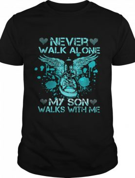 Never Walk Alone My Son Walks With Me shirt