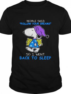 People Said Follow Your Dreams So I Went Back To Sleep Snoopy shirt