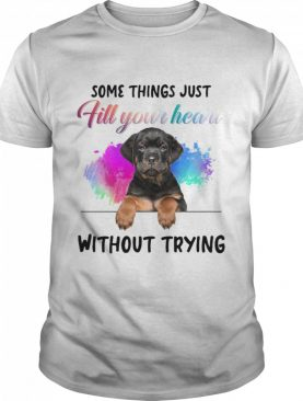 Rottweiler Some Things Just Fill Your Heart Without Trying shirt
