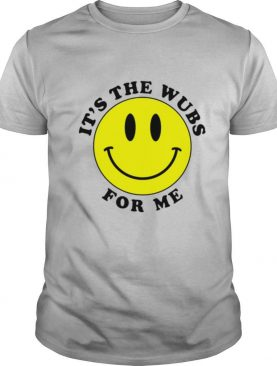 Smiley face its the wubs for me shirt