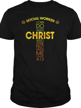 Social worker I can do all things through Christ who strengthens me shirt