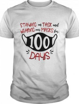 Staying On Task And Wearing Our Masks For 100 Days shirt