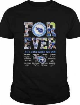 Tennessee Titans Forever Not Just When We Win Signatures shirt