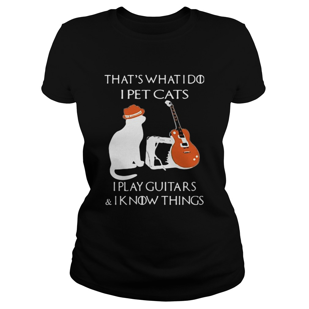 Thats What I Do I Pet Cats Play Guitars And I Know Things Vintage  Classic Ladies