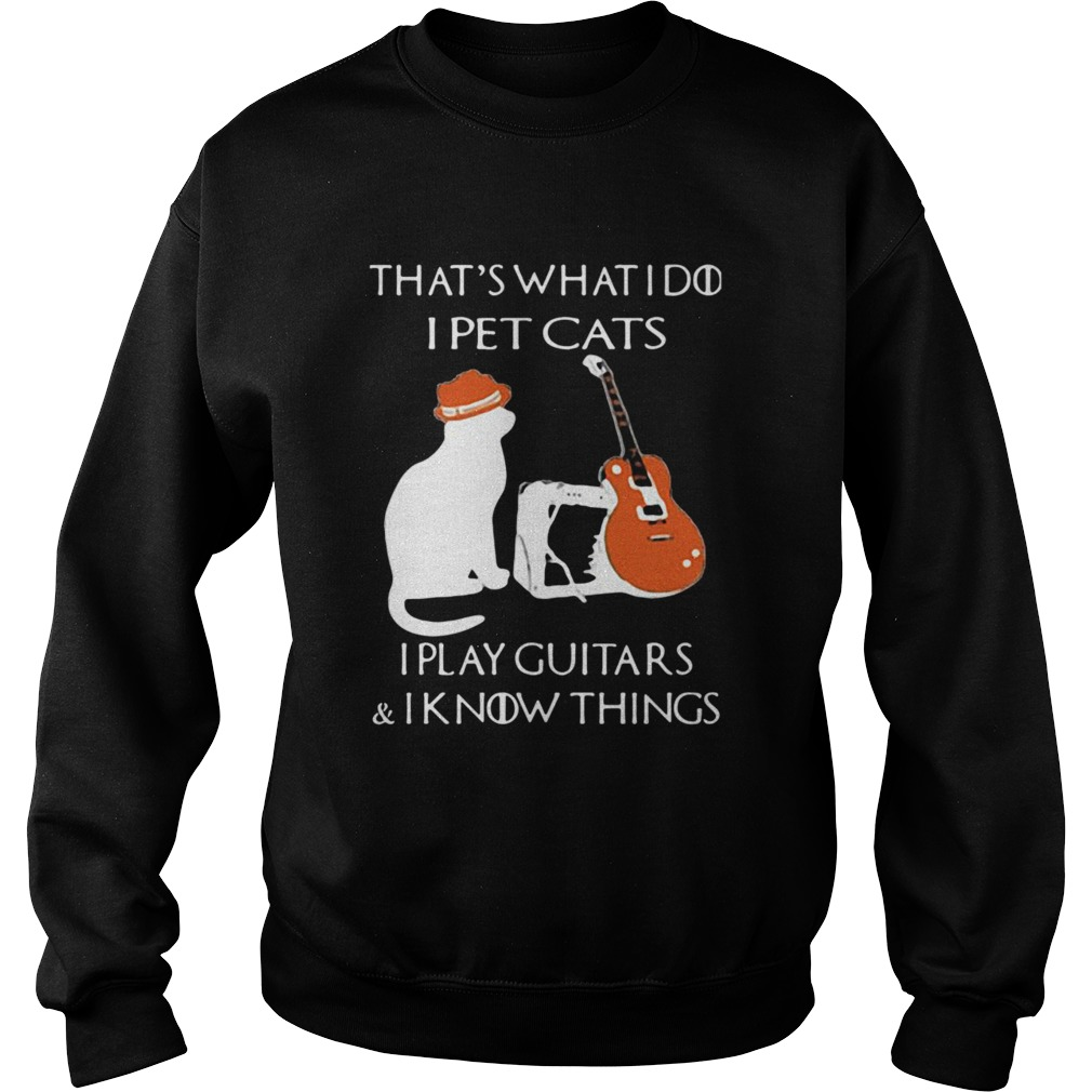 Thats What I Do I Pet Cats Play Guitars And I Know Things Vintage  Sweatshirt