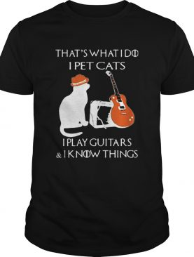 Thats What I Do I Pet Cats Play Guitars And I Know Things Vintage shirt