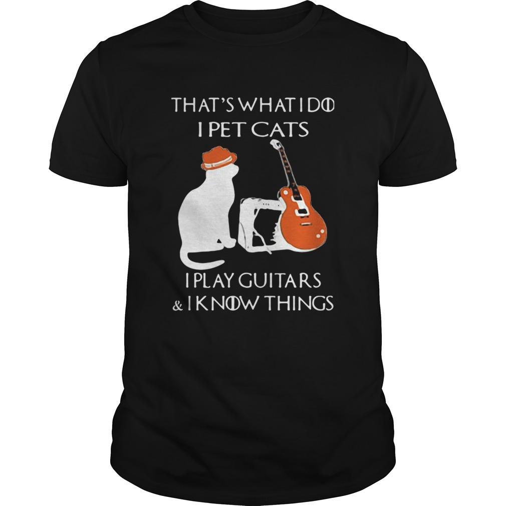 Thats What I Do I Pet Cats Play Guitars And I Know Things Vintage  Unisex