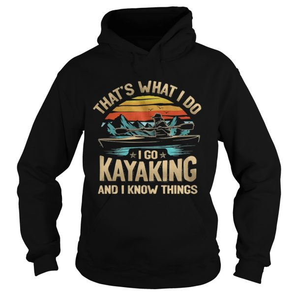 Thats what I do I go kayaking and I know things vintage  Hoodie