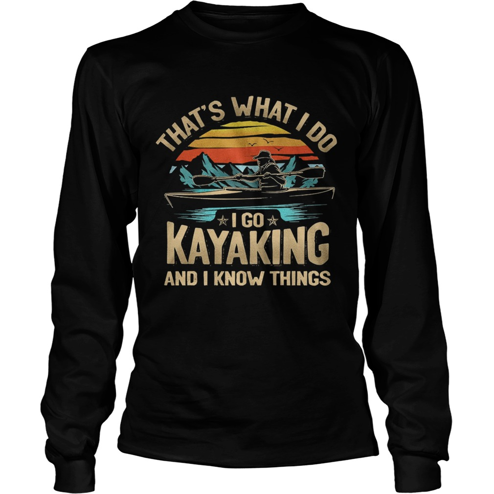 Thats what I do I go kayaking and I know things vintage  Long Sleeve