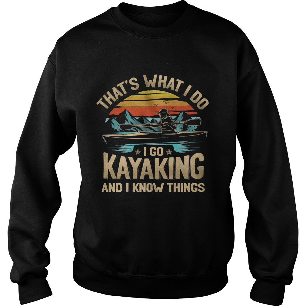 Thats what I do I go kayaking and I know things vintage  Sweatshirt