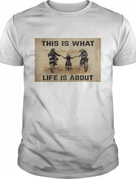 This Is What Life Is About shirt