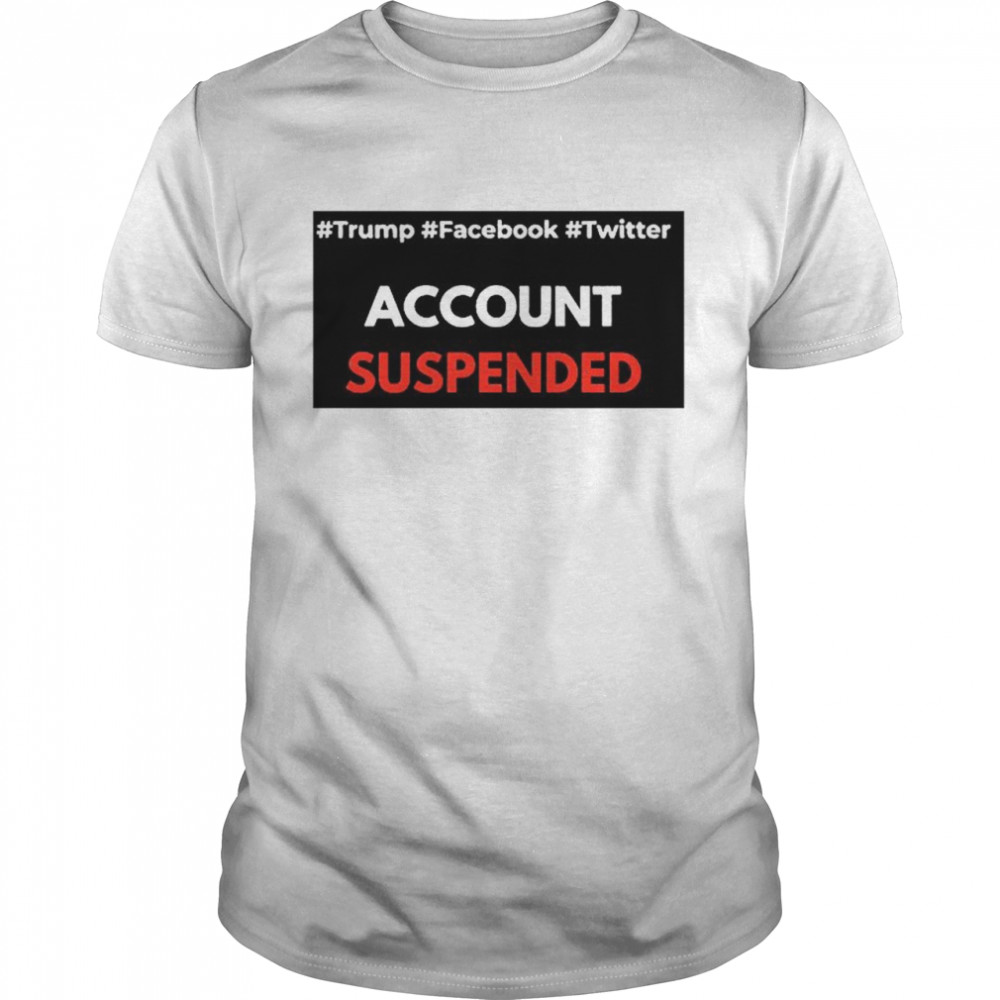 #Trump #Facebook #Twitter Account Suspende  Classic Men's T-shirt