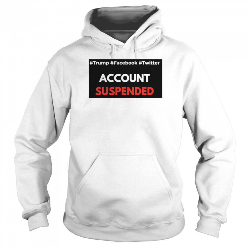 #Trump #Facebook #Twitter Account Suspende  Unisex Hoodie