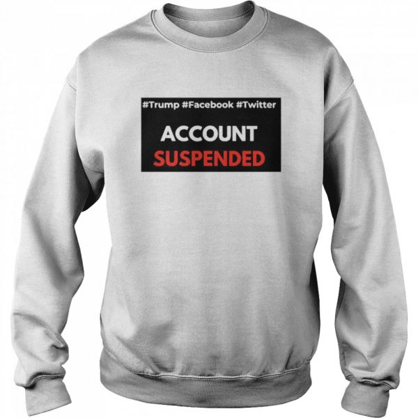 #Trump #Facebook #Twitter Account Suspende  Unisex Sweatshirt
