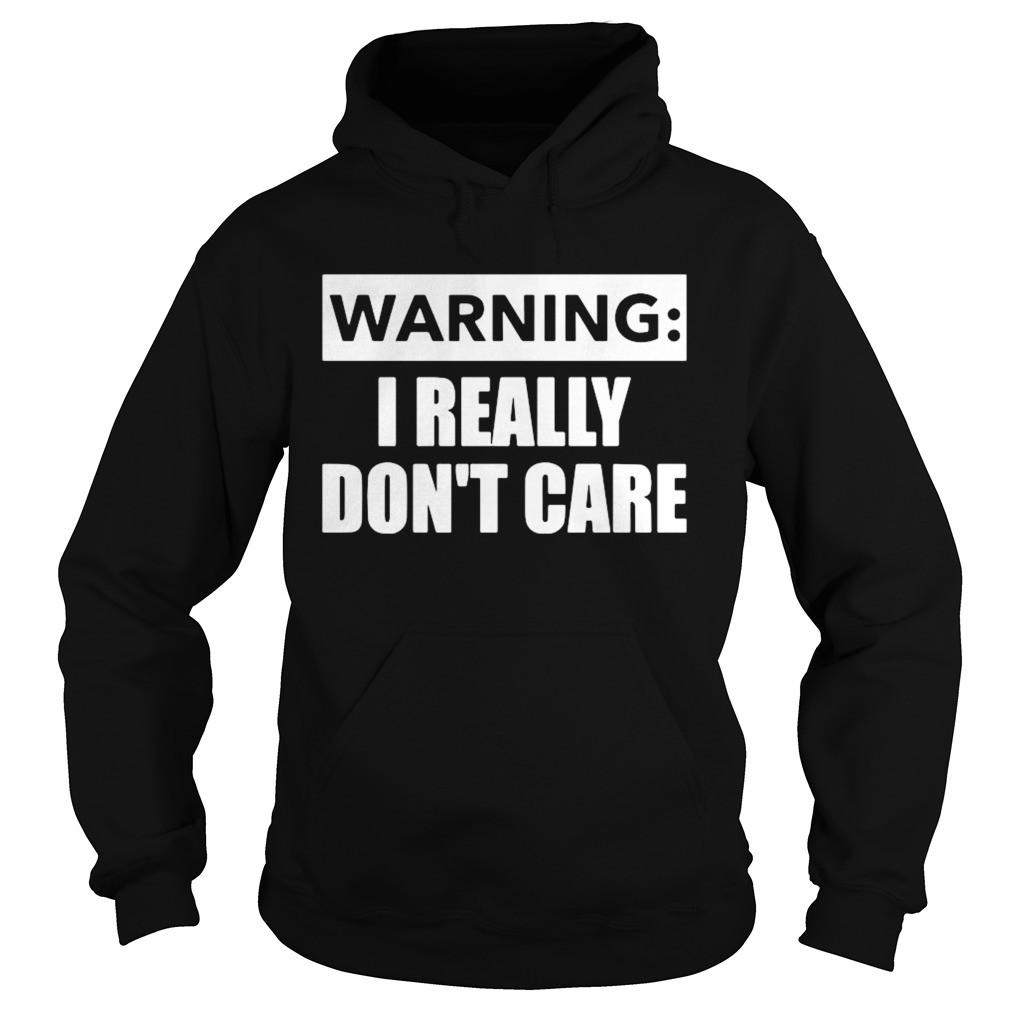 Warning I Really Dont Care  Hoodie