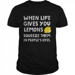 When Life Gives You Lemons Squeeze Them In Peoples Eyes Quote  Classic Men's T-shirt
