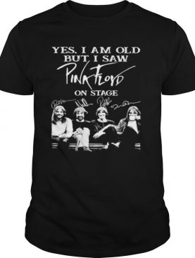 Yes I Am Old But I Saw Pink Floyd On Stage Signature shirt