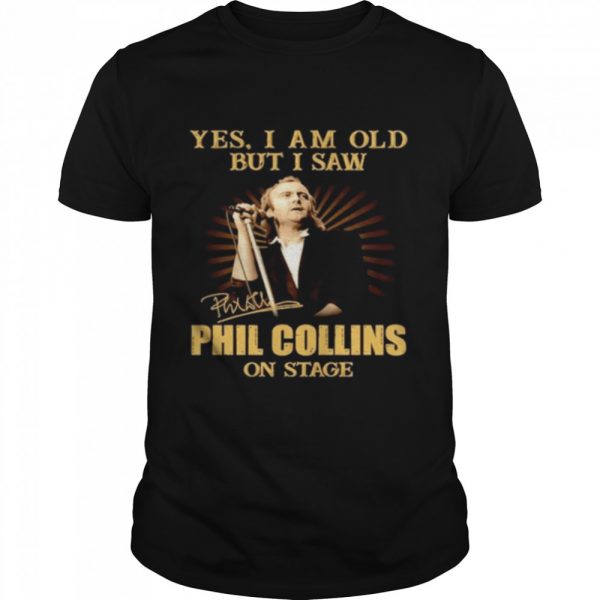 Yes I am old but I saw Phil Collins on stage signature  Classic Men's T-shirt