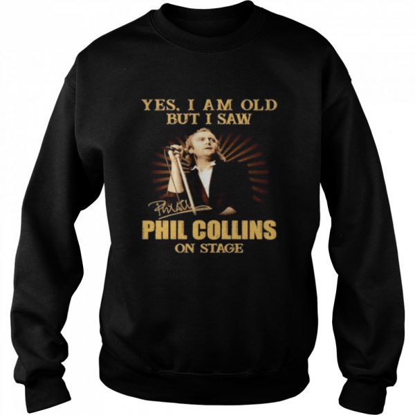 Yes I am old but I saw Phil Collins on stage signature  Unisex Sweatshirt